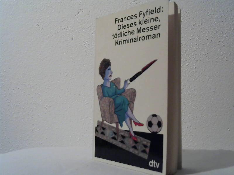 Fyfield, Frances: Dieses kleine, tödliche Messer : Kriminalroman. Dt. von Anette Grube / dtv ; 11536 Dt. Erstausg., 2. Aufl.