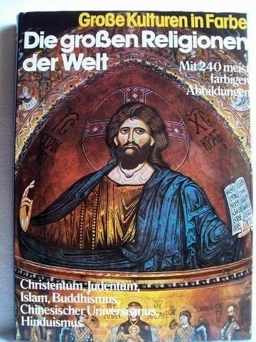 """Die grossen Religionen der Welt : Christentum, Judentum, Islam, Buddhismus, Hinduismus, chines. Universismus. [Hrsg. Red. """"Life""""] / Grosse Kulturen in Farbe Sonderausg. / bearb. von Karl-Heinz Maht"""