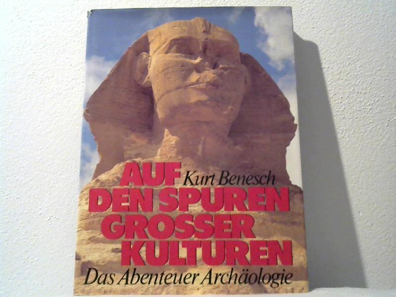 Benesch, Kurt: Auf den Spuren großer Kulturen. Das Abenteuer Archäologie.
