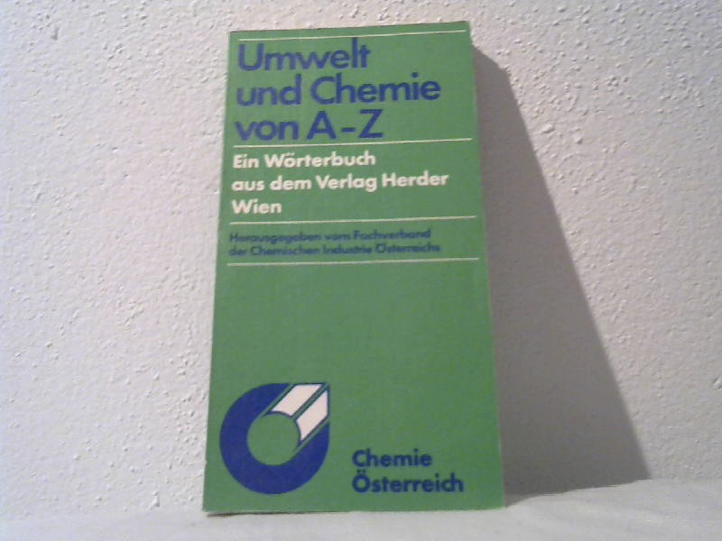 Fachverband der Chemischen Industrie Österreichs.: Umwelt und Chemie von A-Z.
