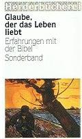 Diverse Autoren: Glaube, der das Leben liebt : Erfahrungen mit der Bibel. Herderbücherei : Sonderband
