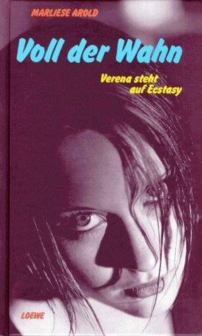 Voll der Wahn : Verena steht auf Ecstasy. Marliese Arold 1. Aufl.