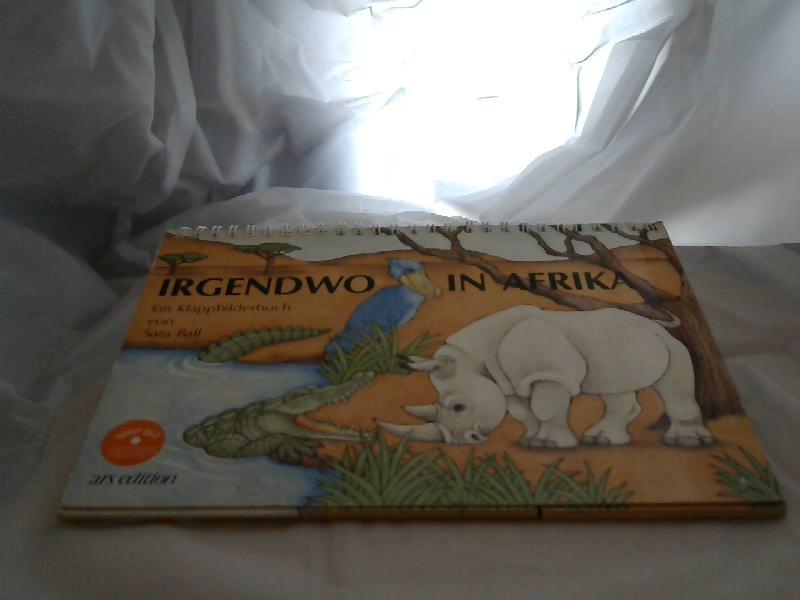Irgendwo in Afrika : e. Klappbilderbuch. von Sara Ball