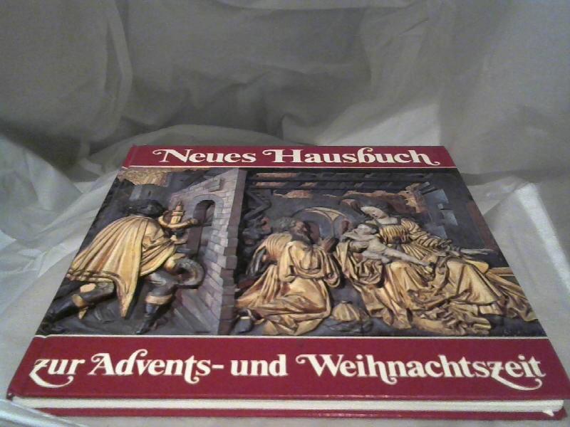 Neues Hausbuch zur Advents- und Weihnachtszeit 1. Aufl.