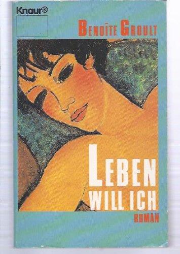 Leben will ich : Roman. Aus d. Franz. von Irène Kuhn / Knaur ; 8064 : Frauen und Literatur Vollst. Taschenbuchausg.