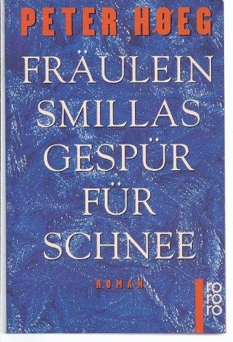 Hoeg, Peter (Verfasser): Fräulein Smillas Gespür für Schnee : Roman. Aus dem Dän. von Monika Wesemann / Rororo ; 13599