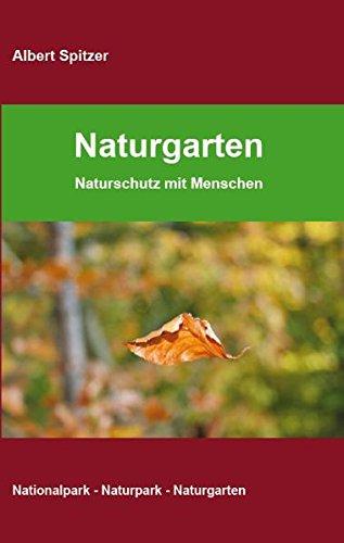 Naturgarten : Naturschutz mit Menschen. Albert Spitzer / Nationalpark - Naturpark - Naturgarten