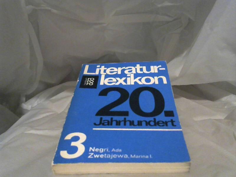 Diverse Autoren: Literaturlexikon 20. [zwanzigstes] Jahrhundert; Teil: 3., Negri, Ada - Zwetajewa, Marina I. rororo ; 6163. rororo-handbuch. [1. - 40. Tsd.]