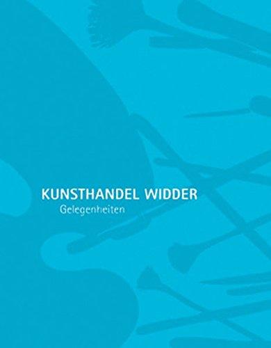 Gelegenheiten. Kunsthandel Widder ; Texte: Mag. Roland Widder, MMag.a Julia Schwaiger, Dr.in Monika Mlekusch, MMag.a Malin Heinecker, Karoline Eberhard, MA