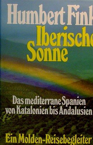 Iberische Sonne : d. mediterrane Spanien von Katalonien bis Andalusien. Humbert Fink / Ein Molden-Reisebegleiter 1. Aufl.