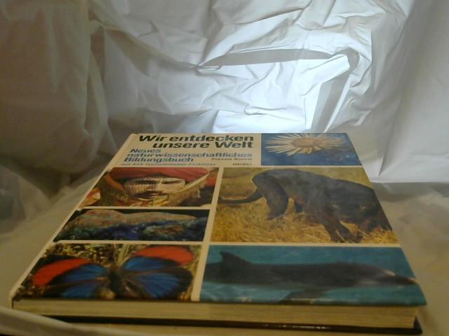 Wir entdecken unsere Welt : das wunderbare Abenteuer d. Lebens; [neues naturwiss. Bildungsbuch]. Francis Brunel. [Aus d. Franz. übers. von Marianne Lipcowitz. Texte u. Abb. von Francis Brunel]