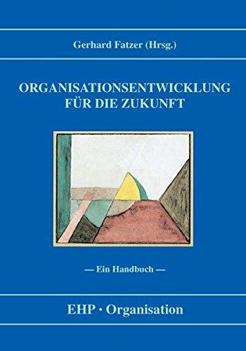 Organisationsentwicklung für die Zukunft : ein Handbuch. Gerhard Fatzer (Hrsg.) / EHP Organisation