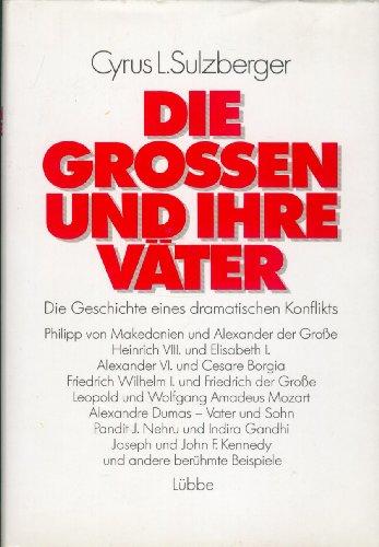 Die Grossen und ihre Väter : d. Geschichte e. dramat. Konflikts. Cyrus L. Sulzberger. Aus d. Amerikan. von Anne Engelsleben
