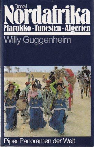 [Dreimal Nordafrika] ; 3mal Nordafrika : Marokko, Algerien, Tunesien. Willy Guggenheim / Piper-Panoramen der Welt [1. - 4. Tsd.]