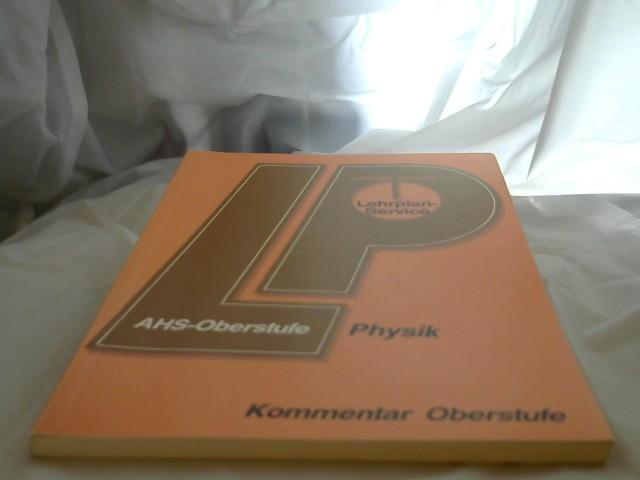 Lehrplan-Service AHS-Oberstufe; Teil: Physik : (AHS) (Oberstufe) Kommentarheft. Herwig Arnold ... 1. Aufl.