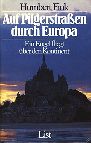 Auf Pilgerstrassen durch Europa : e. Engel fliegt über d. Kontinent. Humbert Fink