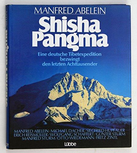 Shisha Pangma : e. dt. Tibetexpedition bezwingt d. letzten Achttausender. Manfred Abelein
