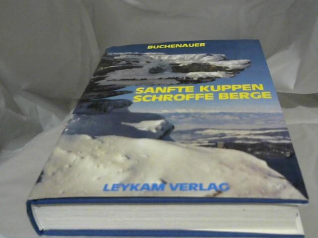 Buchenauer, Liselotte (Verfasser): Sanfte Kuppen, schroffe Berge : zwischen Nockgebiet u. Hochwechsel. von Liselotte Buchenauer