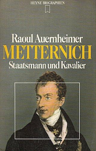 Metternich : Staatsmann u. Kavalier. Raoul Auernheimer. [Stammtaf., Zeittaf., Bibliographie u. Reg. wurden erarb. von Hubert Fritz] / Heyne-Biographien ; 33 Genehmigte, erw. Taschenbuchausg.