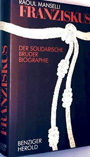 Manselli, Raoul (Verfasser): Franziskus : d. solidar. Bruder. Raoul Manselli. [Hrsg. von Anton Rotzetter. Aus d. Ital. übers. von Mara Huber]