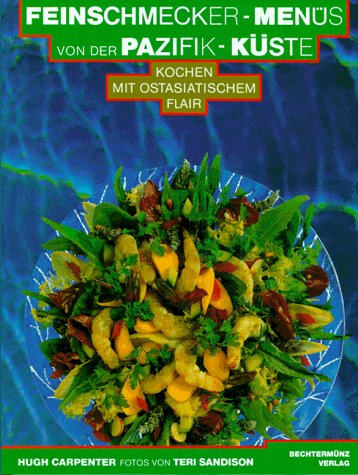 Feinschmecker-Menüs von der Pazifik-Küste : kochen mit ostasiatischem Flair. Hugh Carpenter. Fotos von Teri Sandison. [Übers. aus dem Amerikan.: Brunhild und Rolf Seeler]