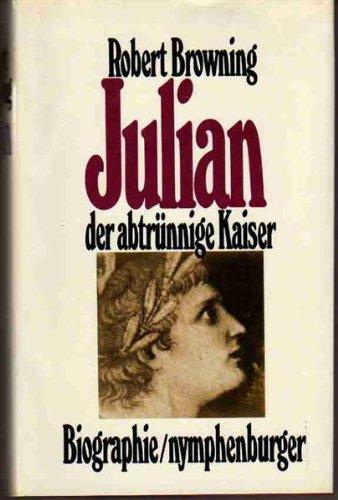 Julian : d. abtrünnige Kaiser ; Biographie. Robert Browning. [Aus d. Engl. von Ulla Leippe]
