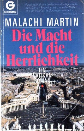 Die Macht und die Herrlichkeit : ein Vatikan-Roman. Malachi Martin. Aus dem Amerikan. von Hans Jürgen Jacobs / Goldmann ; 9854 Ungekürzte Ausg., 1. Aufl.