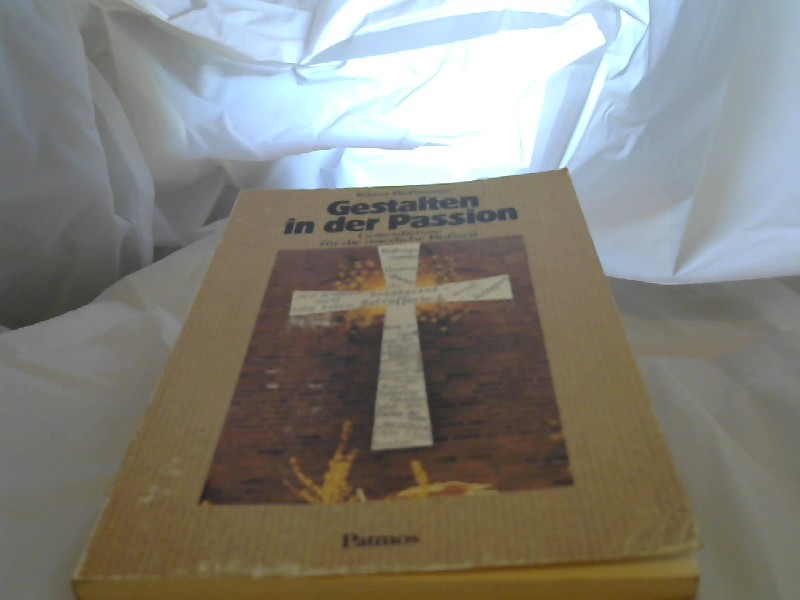 Bußmann, Klaus (Verfasser): Gestalten in der Passion : Gottesdienste für d. österl. Busszeit. Klaus Bussmann 1. Aufl.