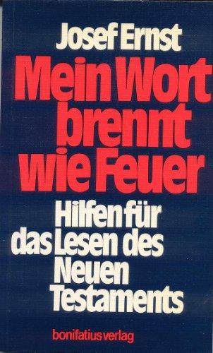 Ernst, Josef (Verfasser): Mein Wort brennt wie Feuer : Hilfen für d. Lesen d. Neuen Testaments.
