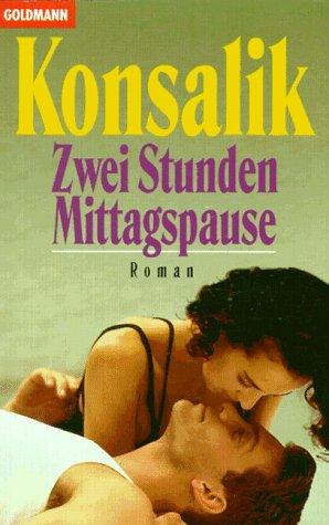 Konsalik, Heinz G. (Verfasser): Zwei Stunden Mittagspause : Roman. Heinz G. Konsalik / Goldmann ; 43203 Ungekürzte Ausg., genehmigte Taschenbuchausg.