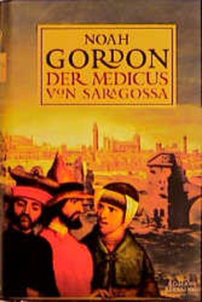 Gordon, Noah und Klaus Berr: Der Medicus von Saragossa Roman