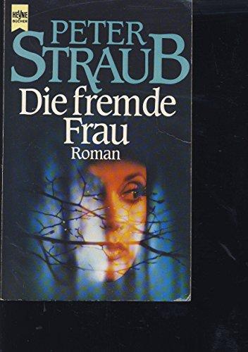 Straub, Peter (Verfasser): Die fremde Frau : Roman. Peter Straub. [Dt. Übers. von Joachim Körber] / Heyne-Bücher / 1 / Heyne allgemeine Reihe ; Nr. 6877 Dt. Erstausg., 2. Aufl.