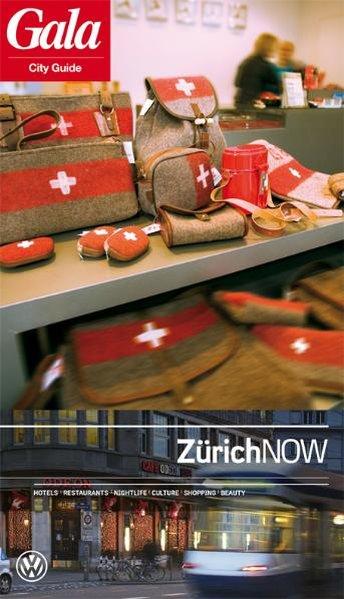 Zürich NOW Hotels / Restaurants / Nightlife / Culture / Shopping / Beauty 1., Aufl.