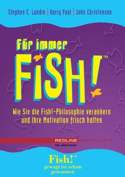 Für immer Fish! Wie Sie die Fish!-Philosophie verankern und Ihre Motivation frisch halten 1., Aufl.