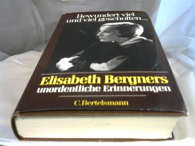 Bewundert viel und viel gescholten ... : Elisabeth Bergners unordentl. Erinnerungen