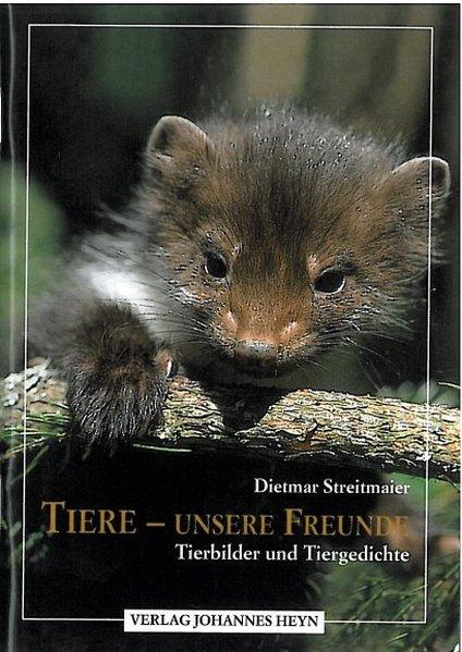 Tiere unsere Freunde Tierbilder und Tiergedichte 1., Aufl.