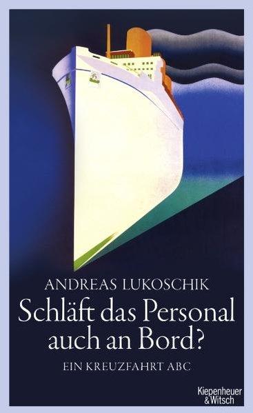 Lukoschik, Andreas: Schläft das Personal auch an Bord? Ein Kreuzfahrt ABC