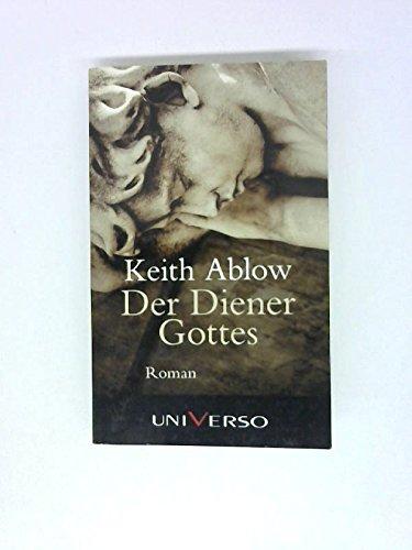Der Diener Gottes : Roman. Keith Ablow. Aus dem Amerikan. von Ute Thiemann