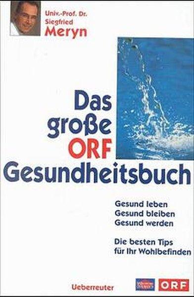 Das grosse ORF-Gesundheitsbuch Gesund leben - Gesund bleiben - Gesund werden