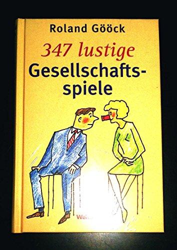Gööck, Roland (Verfasser): 347 lustige Gesellschaftsspiele. Roland Gööck Neuausg.