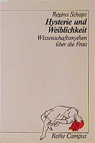 Hysterie und Weiblichkeit : Wissenschaftsmythen über die Frau. Regina Schaps / Reihe Campus ; Bd. 1054