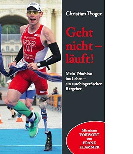 Geht nicht - läuft! : mein Triathlon ins Leben - ein autobiografischer Ratgeber. Christian Troger