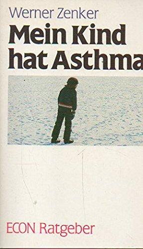 Mein Kind hat Asthma. Werner Zenker / ETB ; 20037 : Econ-Ratgeber Orig.-Ausg.