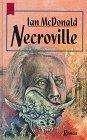 Necroville : Roman. Ian MacDonald. Aus dem Engl. übers. von Horst Pukallus / Heyne-Bücher / 6 / Heyne-Science-fiction & Fantasy ; Bd. 5461 Dt. Erstausg.