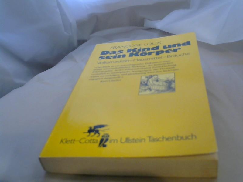 Das Kind und sein Körper : Volksmedizin - Hausmittel - Bräuche. Françoise Loux. Mit e. Nachw. von Kurt Lüscher. [Übers. von Hainer Kober] / Ullstein-Buch ; Nr. 39068 : Klett-Cotta im Ullstein-Taschenbuch Ungekürzte Ausg.
