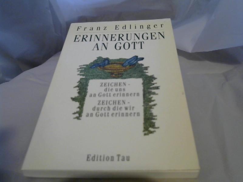 Erinnerungen an Gott : Zeichen, die uns an Gott erinnern ; Zeichen, durch die wir an Gott erinnern. Franz Edlinger