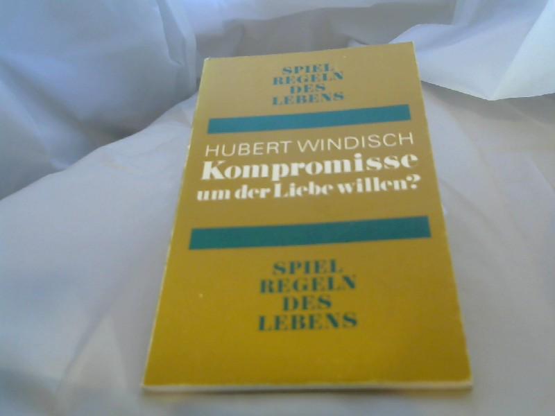 Windisch, Hubert (Verfasser): Kompromisse um der Liebe willen?. Hubert Windisch. [Hrsg.: Franz Furger ; Hans Rotter] / Spielregeln des Lebens ; [6]