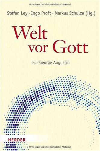 Welt vor Gott : für George Augustin. herausgegeben von Stefan Ley, Ingo Proft und Markus Schulze