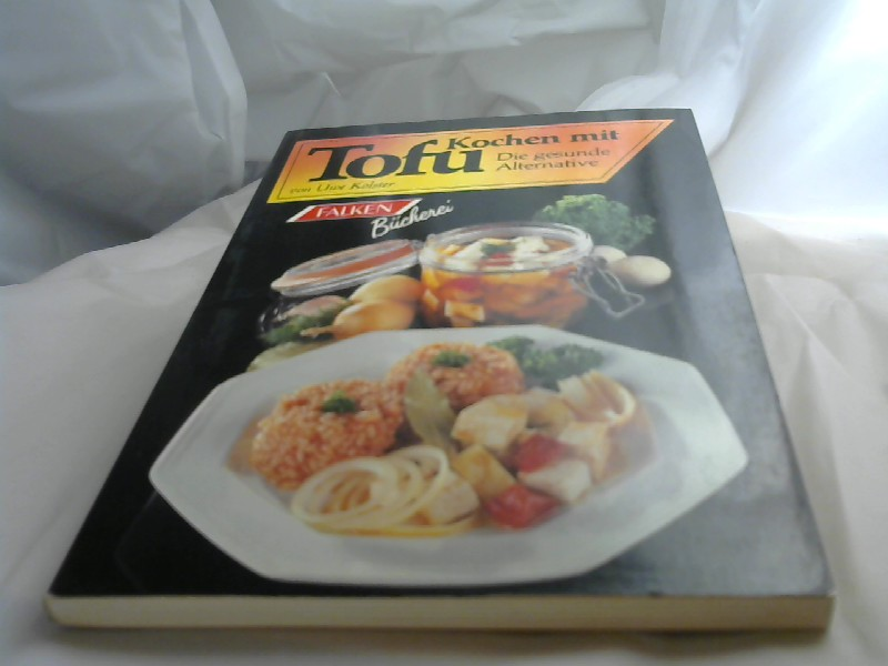 Kochen mit Tofu : d. gesunde Alternative. Uwe Kolster / Falken-Bücherei