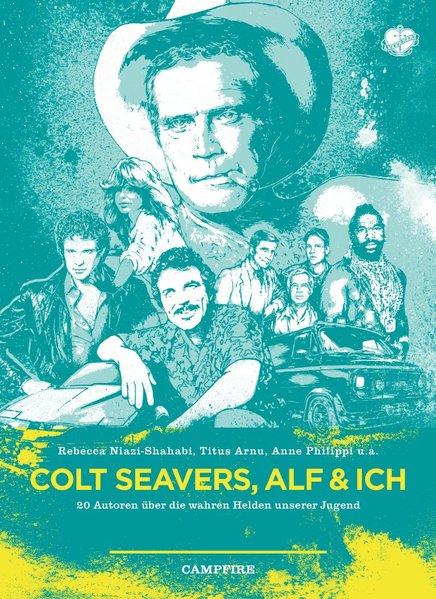 Colt Seavers, Alf und Ich 20 Autoren über die wahren Helden unserer Jugend